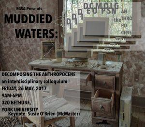 Muddied Waters: Decomposing The Anthropocene @ Room 302, Bethune College Building, York University | Toronto | Ontario | Canada