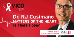 VICO 2017 | Dr. RJ Cusimano | Matters of the Heart: Is There Hope? @ Sandra Faire & Ivan Fecan Theatre, York University