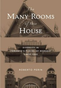 The Many Rooms of this House: Diversity in Toronto's Places of Worship Since 1840 by Roberto Perin