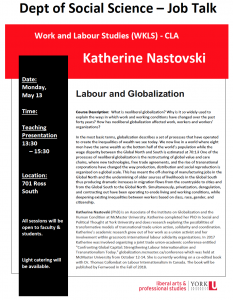 SOSC Job Talk - Work & Labour Studies (WKLS) - CLA - Labour and Globalization with Katherine Nastovski @ 701 Ross Building South